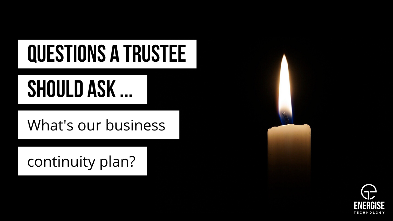 Questions a charity trustee should ask … what's our Business Continuity Plan?